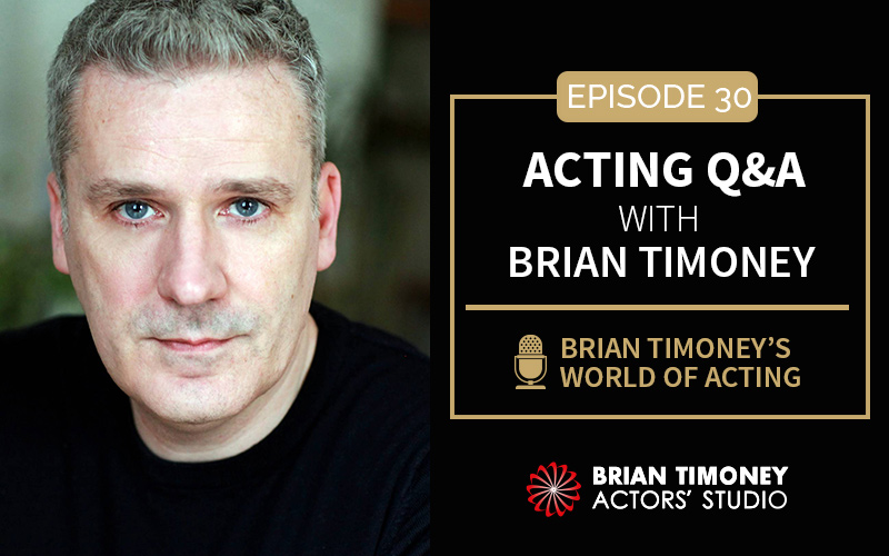 Episode 30: Acting Q&A with Brian Timoney