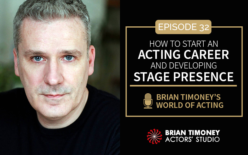 Episode 32: How to start an acting career and developing stage presence