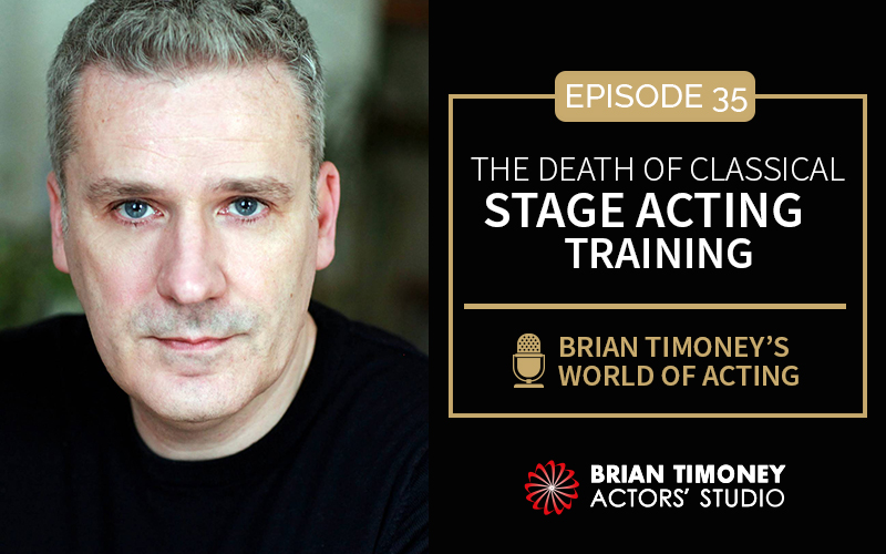 Episode 35: The death of classical stage acting training