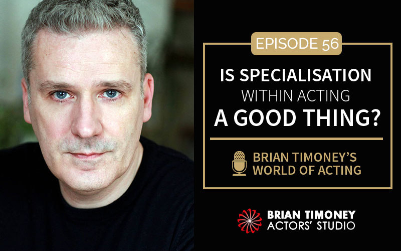 Episode 56: Is Specialisation Within Acting a Good Thing?