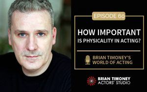 Episode 60: How Important is Physicality in Acting?