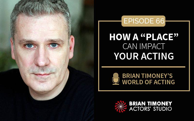 "Episode 66: How a ""place"" can impact your acting"