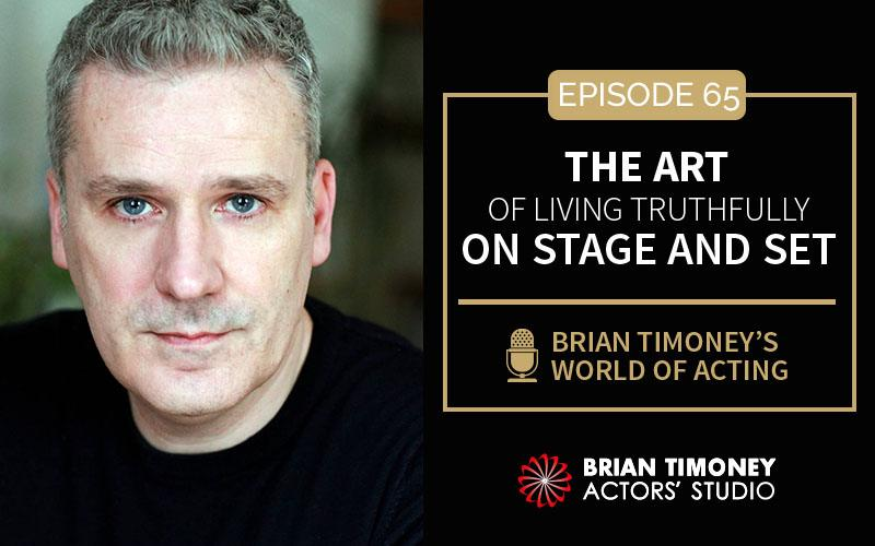 Episode 65: The art of living truthfully on stage/set