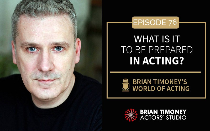 Episode 76: What is it to be prepared in acting?