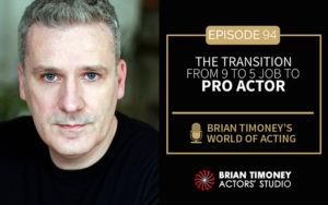 Episode 94: The transition from 9 to 5 job to pro actor